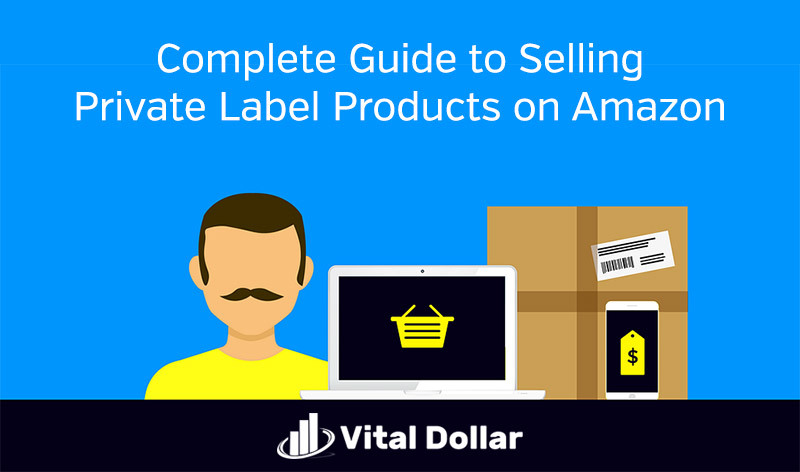How to Sell Private Label Products on Amazon (FBA) – The Complete Guide
