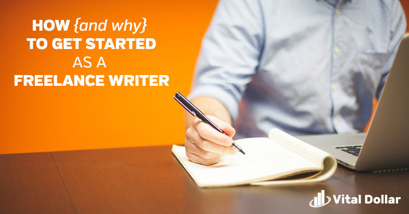 How (and Why) to Get Started as a Freelance Writer