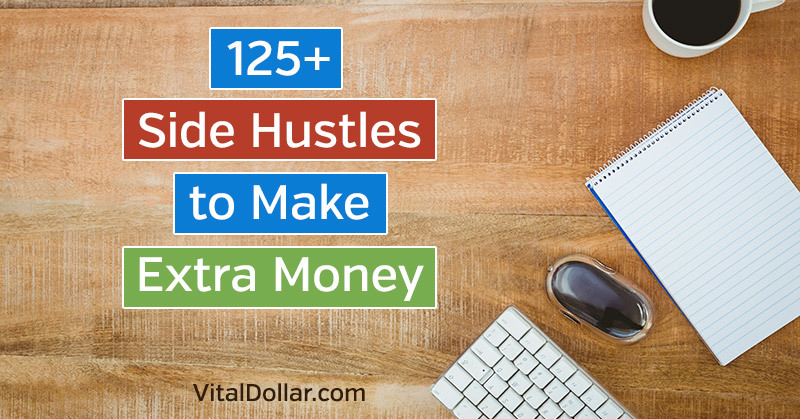 Side Hustles: 125+ Ways to Make Money in Your Spare Time