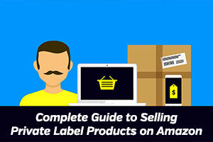 How to Sell Private Label Products on Amazon
