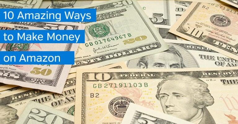 10 Amazing Ways to Make Money on Amazon