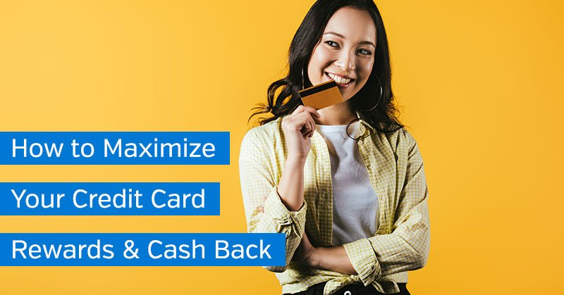 How to Maximize Your Credit Card Rewards and Cash Back