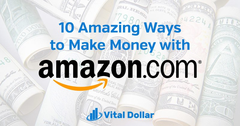 10 Amazing Ways to Make Money with Amazon