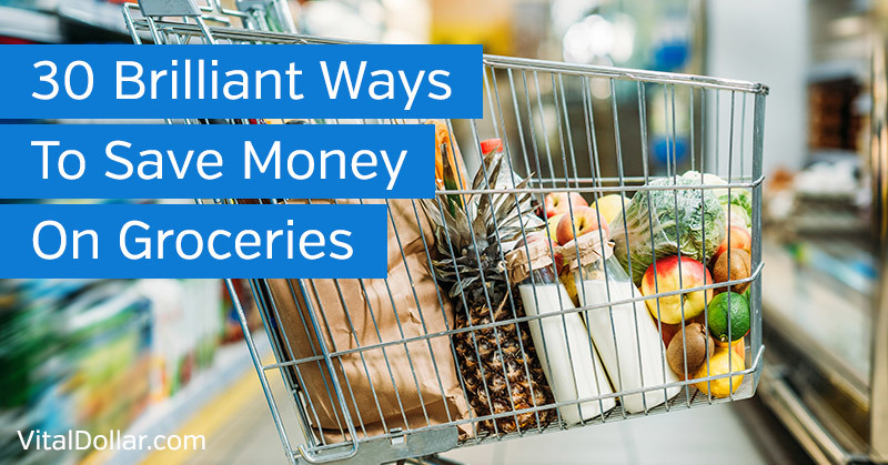 30 Brilliant Ways To Save Money On Groceries