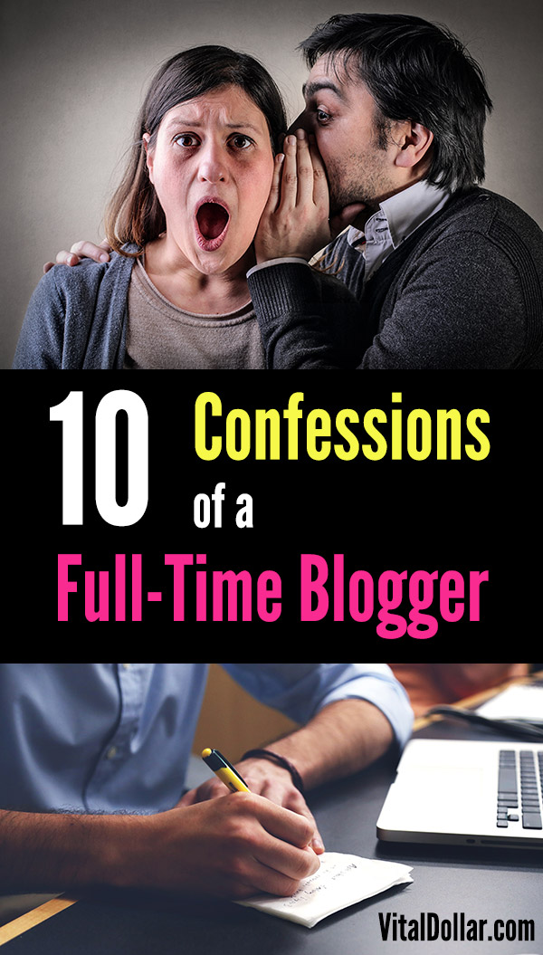 10 Confessions of a Full-Time Blogger. Get a peak into the life of a pro blogger working from home. Making money, networking, growing your blog, and more tips. #vitaldollar #blogging #wah #bloggingtips