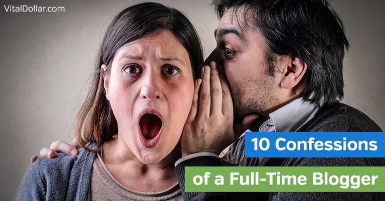 10 Confessions of a Full Time Blogger