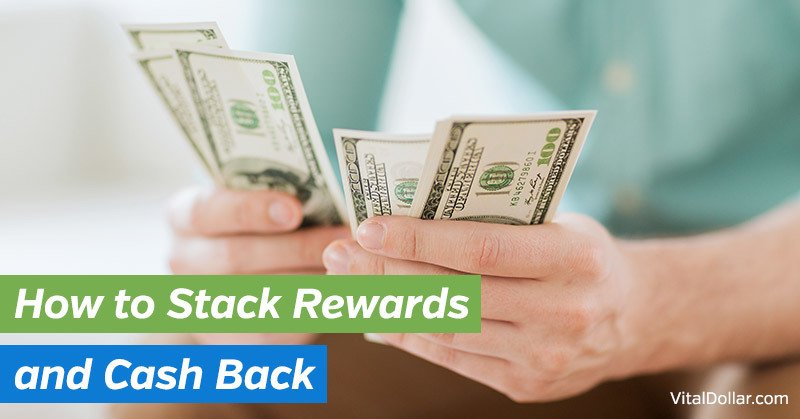 How to Stack Rewards and Cash Back - Vital Dollar