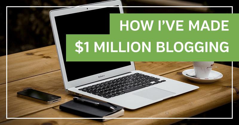 How I've Made $1 Million Blogging