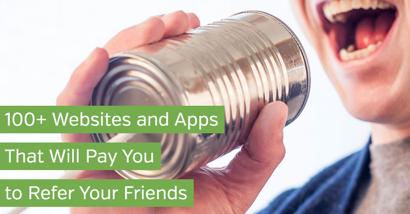 100+ Websites and Apps That Will Pay You to Refer Your