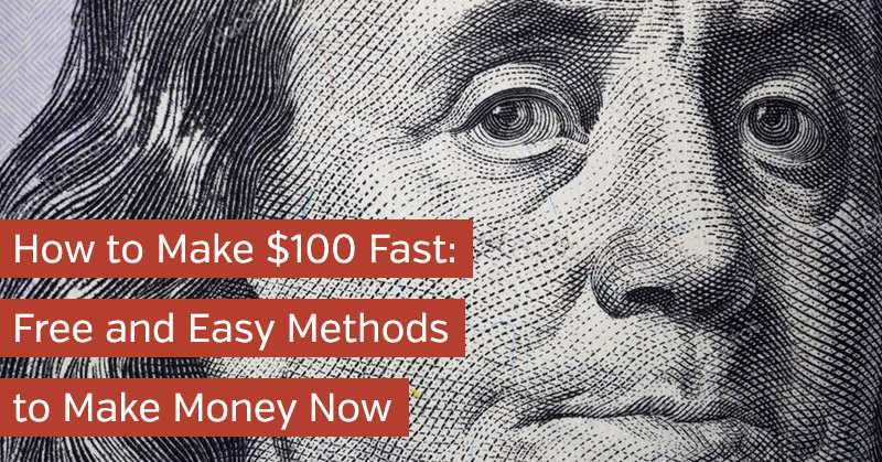 How to Make $100 Fast