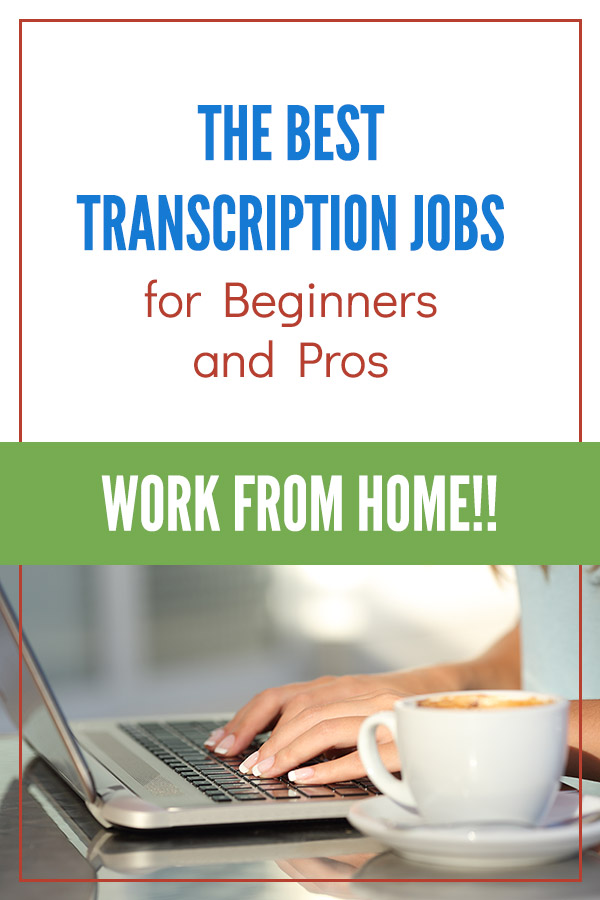 The Best Transcription Jobs for Beginners and Pros. Learn how to make money from home as a transcriptionist with these 25 companies. They\'ll pay you to type and work from home with a flexible schedule. Transcribing is ideal as a part-time side hustle, or a full-time job. You can starting making money with no experience, or apply for some of the higher-paying gigs. Earn some extra money and get started quickly. #vitaldollar #sidehustle #workfromhome #makemoney #makingmoney