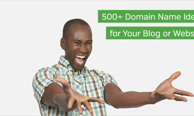 500+ Domain Name Ideas and Suggestions for Your Blog or Website