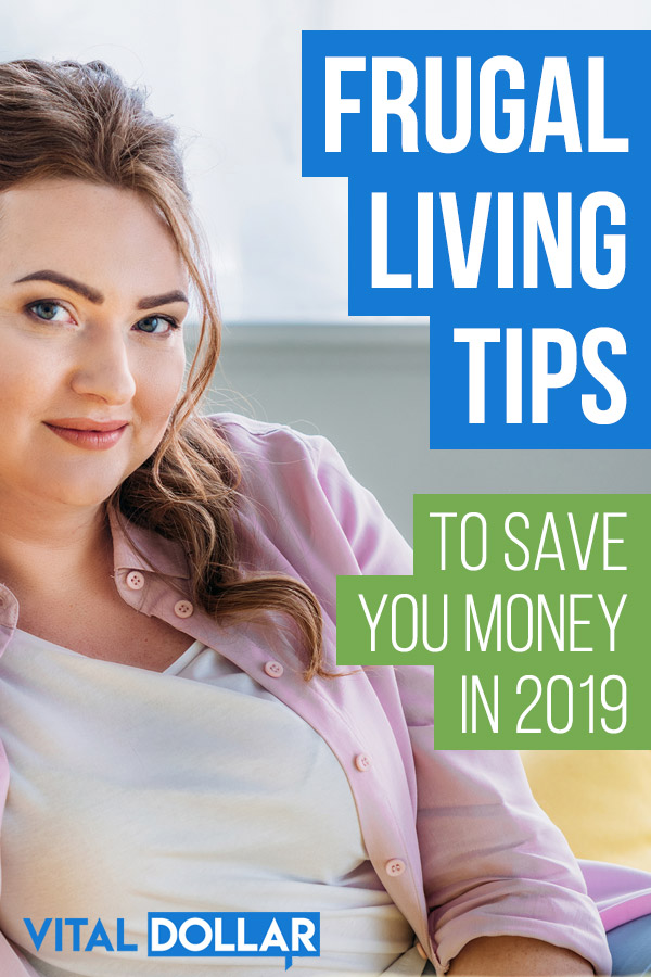 15 Frugal Living Tips to Save You Money in 2019. The principles and habits can help you to spend less, reduce your budget, and save and invest more money. Frugality doesn\'t mean that you have to be cheap and live on nothing. These tips will help you to live a rich and full life within your means. You\'ll have more money to do the things that you love. Life hacks that can simplify and allow you to become debt free. #vitaldollar #frugal #savmoney #savingmoney #personalfinance