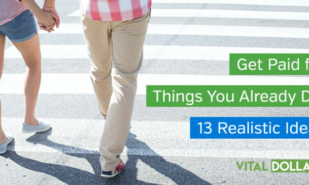 Get Paid for Things You Already Do: 13 Realistic Ideas