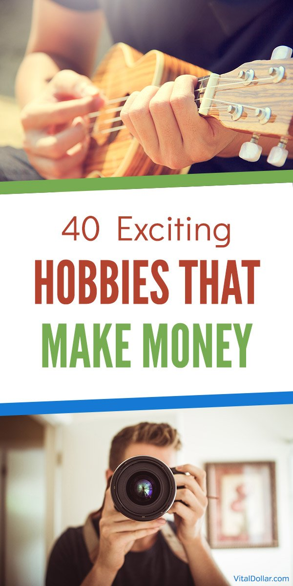 40 Exciting Hobbies That Make Money. Need some extra cash? Why not start a side hustle using one of your hobbies, or even turn it into a full-time business? Here are some of the best hobbies for earning money. You can start a blog, offer services, sell something... the possibilities are endless. I made money with my photography hobby, and I know you can do the same with your own hobbies. #vitaldollar #sidehustle #makemoney #makingmoney #makemoneyonline #entrepreneur