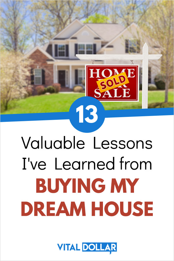 13 Valuable Lessons I\'ve Learned from Buying My Dream House. A few years ago my wife and I were able to buy our dream house and property mortgage free. This article covers the lessons learned about living in the house for a few years. The topics include family, costs related to maintenance and upkeep, saving for retirement, and other factors related to real estate. #realestate #personalfinance #money #familyfinance