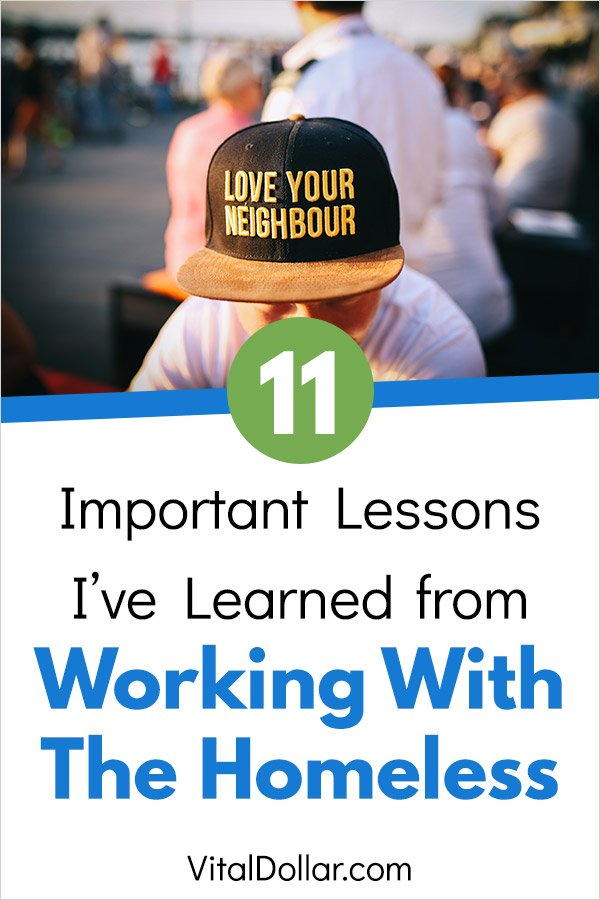 11 Important Lessons I\'ve Learned from Working with the Homeless. Financial, money, job, life, family, and relationship lessons learned by volunteering at a local homeless shelter. Most of the men in the program have recently been released from prison and are working to get back on their feet. Read this article to see the important lessons that I\'ve learned. #money #personalfinance #homeless #poverty #poor #prison #nonprofit #missions