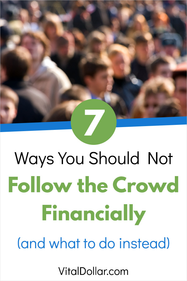 7 Important Ways You Should Not Follow the Crowd Financially. Most people make bad financial decisions, so if you want a comfortable retirement and a better financial life for yourself, don\'t do what everyone else does. Here are 7 ways you should go against the grain and not follow the crowd. #personalfinance #money #finance #savemoney #savingmoney