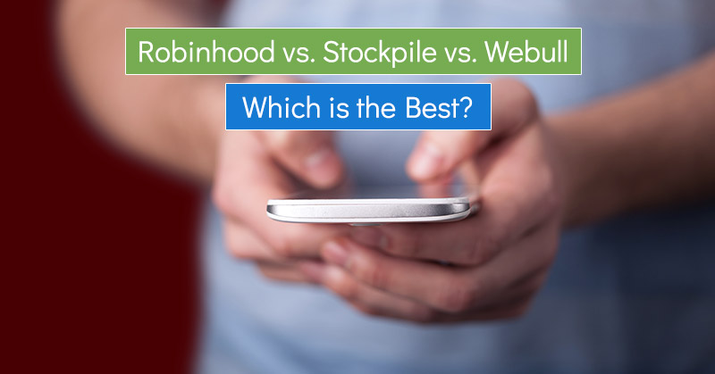 Robinhood vs  Stockpile vs  Webull: Which is the Best Low