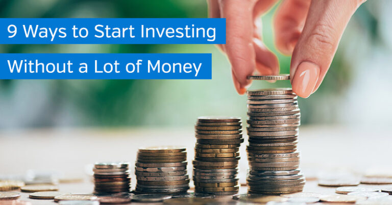 9 Ways to Start Investing Without a Lot of Money