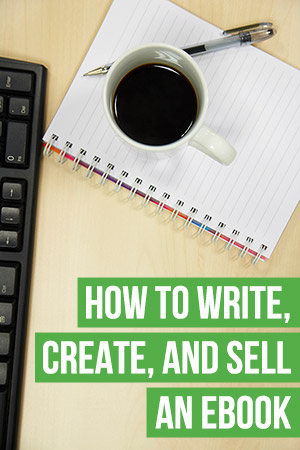 How to Write, Create, and Sell an Ebook for Passive Income