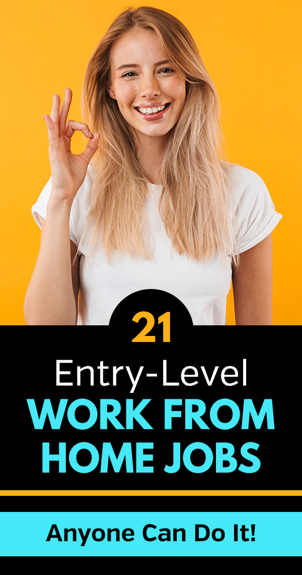 21 Entry-Level Work from Home Jobs: No Experience Needed. Want to work from home but don\'t have experience? No problem! These jobs are great for beginners and just about anyone can do them. If you want to stay at home and still make money, these jobs are a perfect fit. FInd out which gigs are highest rated for side hustles and full-time income to make money from home. #makemoney #makemoneyonline #makingmoney #sidehustle #money #workfromhome