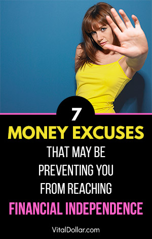 7 Money Excuses That May Be Preventing You from Reaching Financial Independence