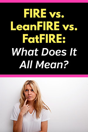FIRE vs. LeanFIRE vs. FatFIRE