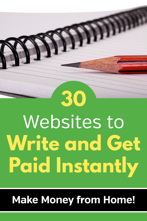 30+ Websites to Write and Get Paid Instantly. These 30+ websites will pay you to write articles. Become a freelance writer and earn extra cash by writing about the things you know and low. There are opportunities in all different niches. If you\'re looking for extra cash from a side hustle, writing is a perfect option. Make money starting today by contributing to these sites, no experience needed. #sidehustle #makemoney #makemoneyonline #freelancing #workfromhome