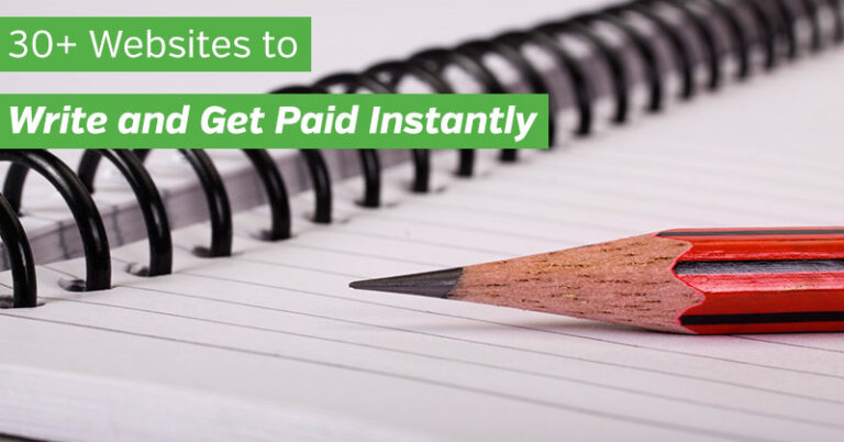 30+ Websites to Write and Get Paid Instantly