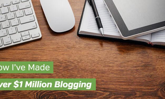 How I've Made Over $1 Million Blogging