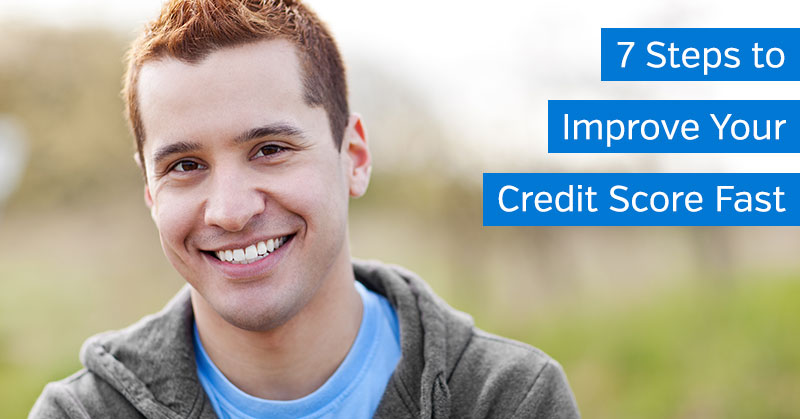 7 Steps to Improve Your Credit Score Fast