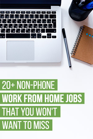 20+ Non-Phone Work from Home Jobs That You Won't Want to Miss
