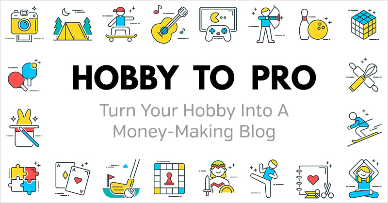 Hobby to Pro: Turn Your Hobby Into a Profitable Online Business