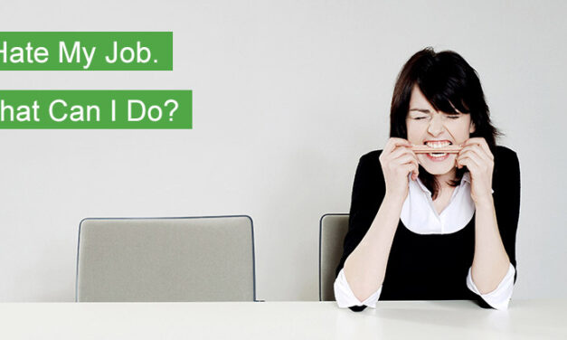 I Hate My Job. What Can I Do?