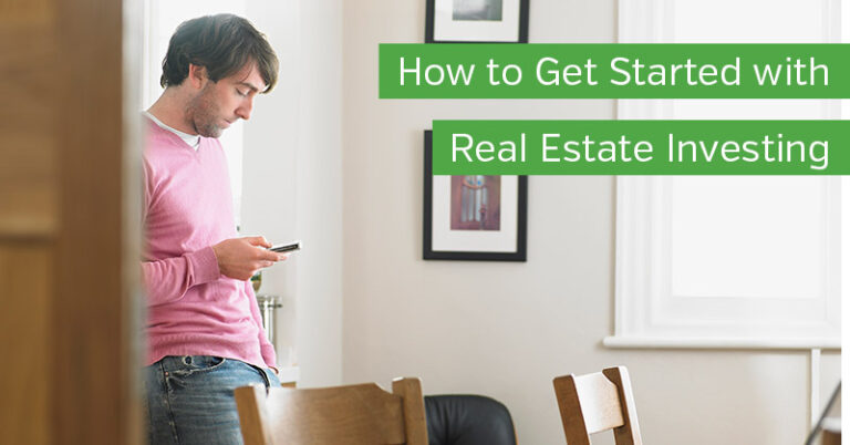 How to Get Started with Real Estate Investing